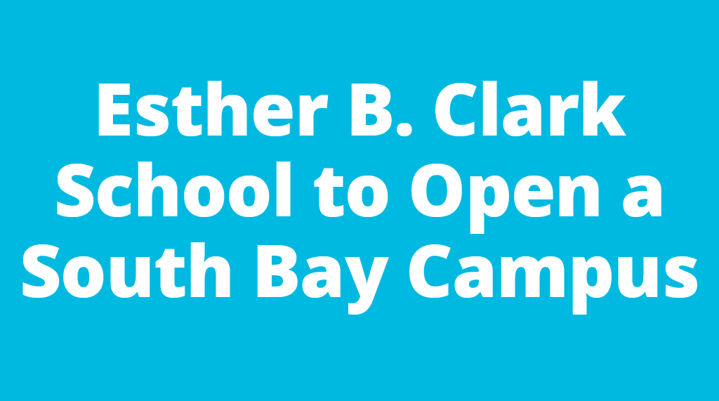 Esther B. Clark School to Open a South Bay Campus