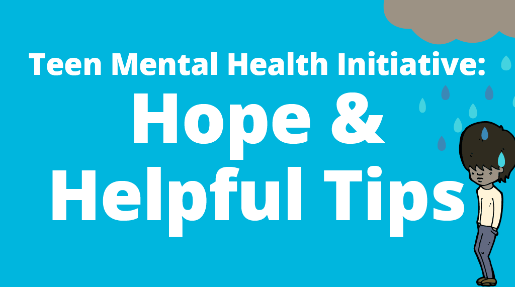 Teen Mental Health Initiative: Hope & Helpful Tips
