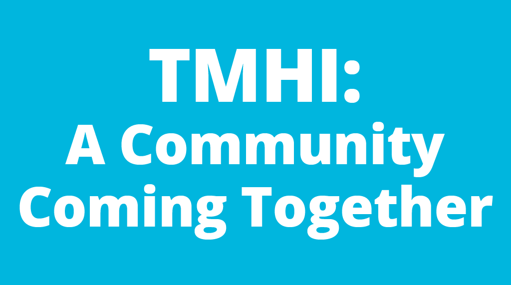 TMHI: A Community Coming Together