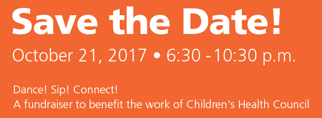 SAVE THE DATE: October 21, 2017, 6:30PM-10:30PM. Dance! Sip! Connect! Taste! A fundraiser to benefit the work of Children's Health Council