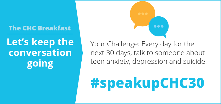 Let's keep the conversation going. Your challenge: Every day for the next 30 days, talk to someone about teen anxiety, depression and suicide. #speakupCHC30