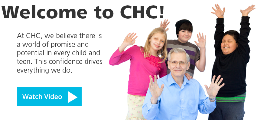 Welcome to CHC! At CHC, we believe there is a world of promise and potential in every child and teen. This confidence drives everything we do. Watch the video.