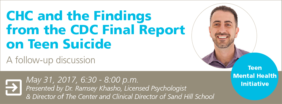 CHC and the Findings from the CDC Final Report on Teen Suicide: A follow-up discussion. May 31, 2017