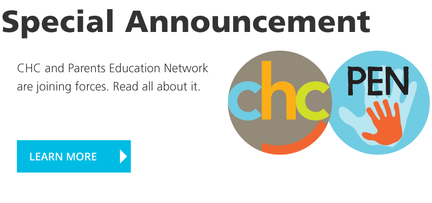 Special Announcement: CHC and Parents Education (PEN) are joining forces. Read all about it.