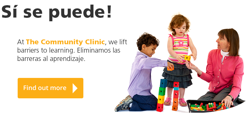 Si se puede! At The Community Clinic, we lift barriers to learning. Eliminamos las barreras al aprendizaje.