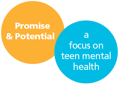 Promise and potential: A focus on teen mental health
