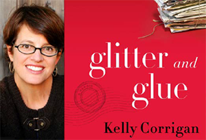 Glitter and Glue with Kelly Corrigan