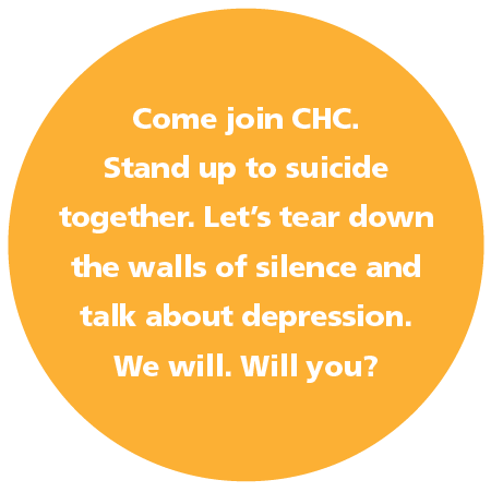 Come join CHC. Stand up to suicide together. Let's tear down  the walls of silence and talk about depression. We will. Will you?