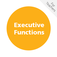 Executive Functions, For Teachers