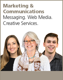 Marketing and Communications. Messaging. Web Media. Creative Services.