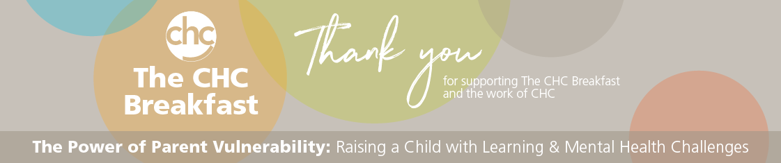 The CHC Breakfast – The Power of Vulnerability: Raising a Child with Learning& Mental Health Challenges. Thank You for your support.