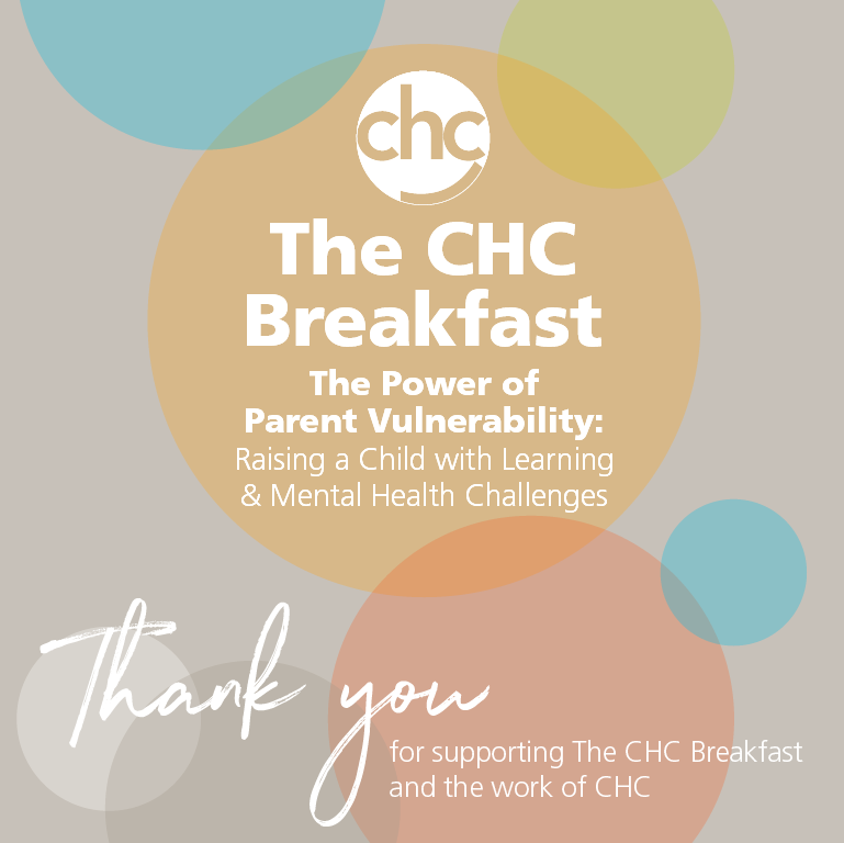The CHC Breakfast – The Power of Vulnerability: Raising a Child with Learning& Mental Health Challenges. SAVE THE DATE: February 27, 2019
