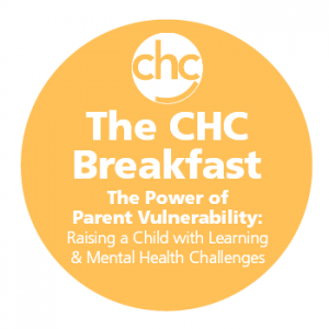 The CHC Breakfast: The Power of Parent Vulnerability: Raising a Child with Learning & Mental Health Challenges